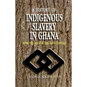 A-History-of-Indigenous-Slavery-in-Ghana Akosua Adoma Perbi